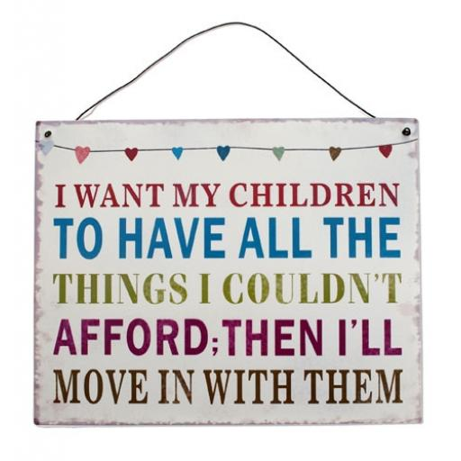 I Want My Children To Have Metal Sign